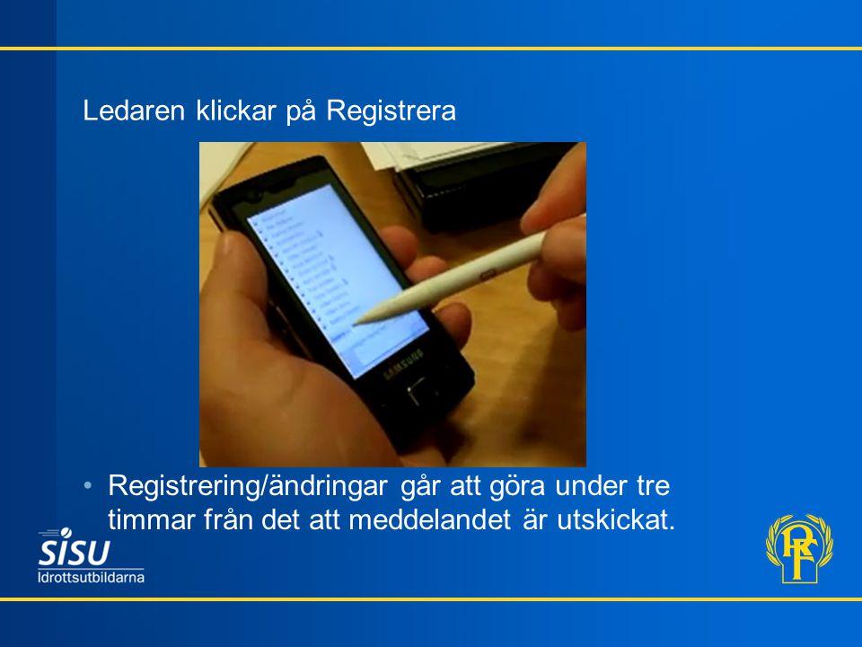Ledaren klickar på Registrera •Registrering/ändringar går att göra under tre timmar från det att meddelandet är utskickat.
