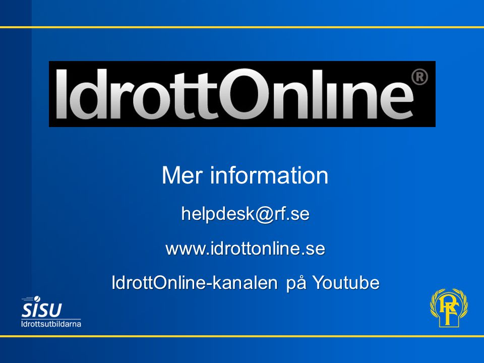 Mer informationhelpdesk@rf.sewww.idrottonline.se IdrottOnline-kanalen på Youtube
