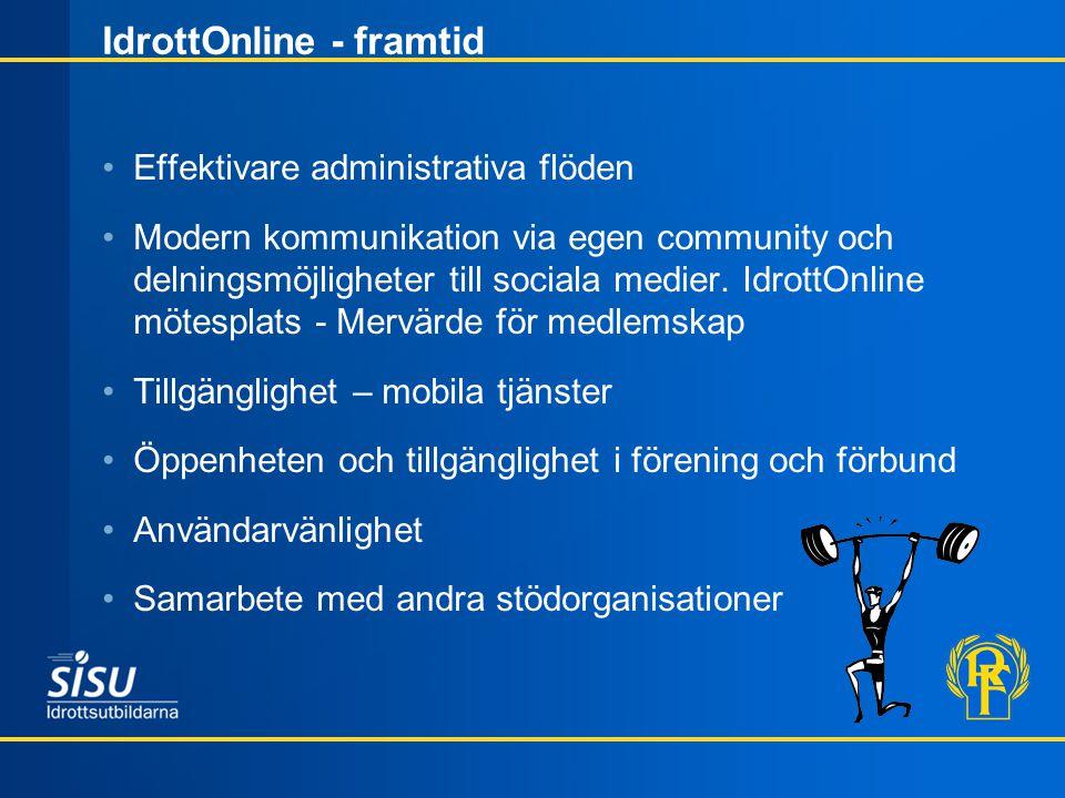 IdrottOnline - framtid •Effektivare administrativa flöden •Modern kommunikation via egen community och delningsmöjligheter till sociala medier. Idrott