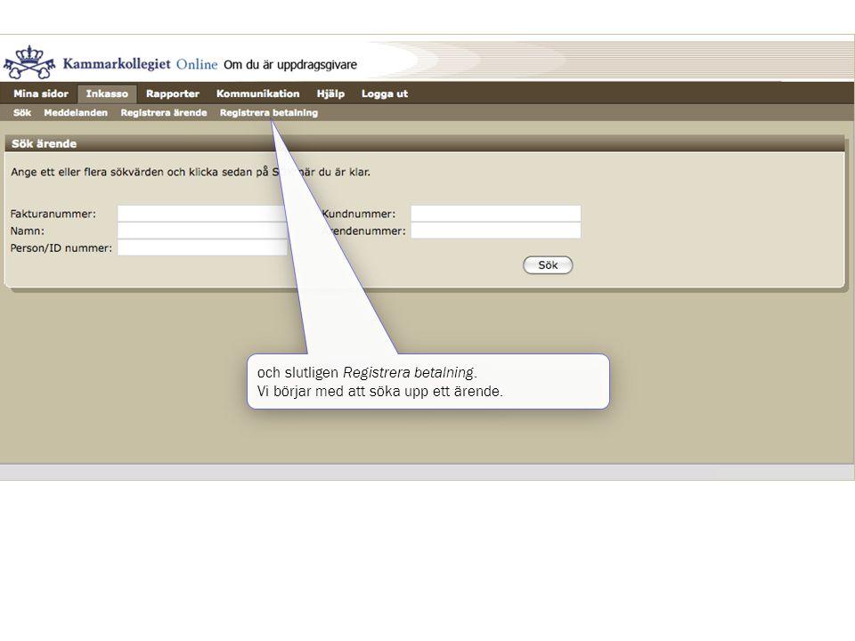 och slutligen Registrera betalning. Vi börjar med att söka upp ett ärende. och slutligen Registrera betalning. Vi börjar med att söka upp ett ärende.