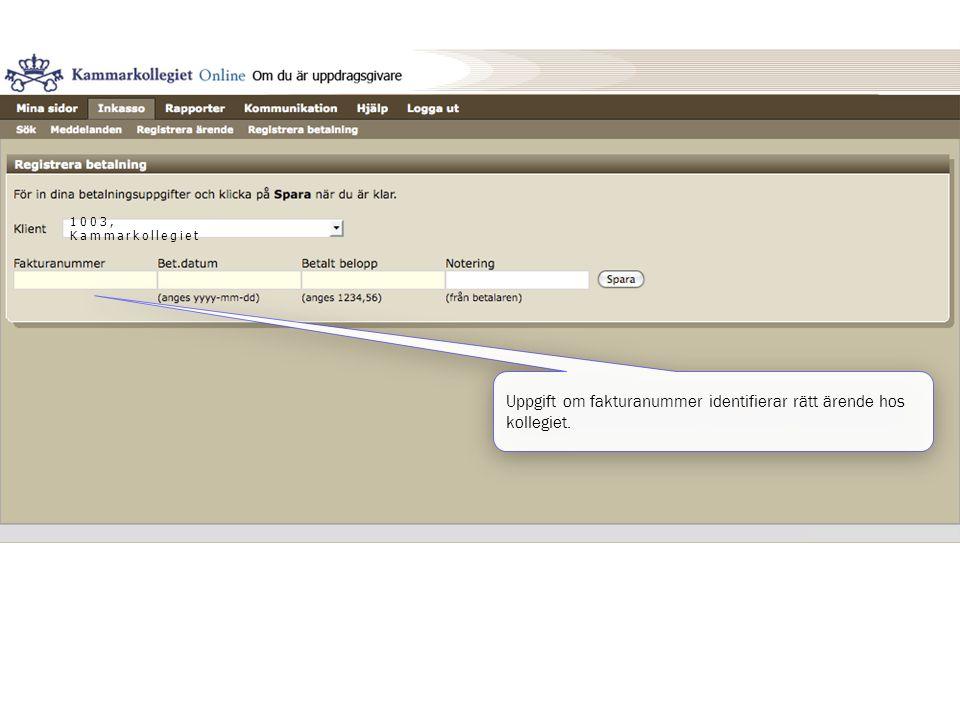 1003, Kammarkollegiet Uppgift om fakturanummer identifierar rätt ärende hos kollegiet.