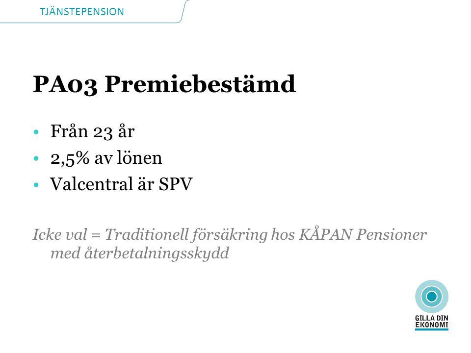 TJÄNSTEPENSION PA03 Premiebestämd •Från 23 år •2,5% av lönen •Valcentral är SPV Icke val = Traditionell försäkring hos KÅPAN Pensioner med återbetalningsskydd