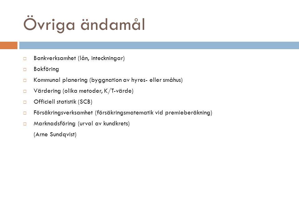 Övriga ändamål  Bankverksamhet (lån, inteckningar)  Bokföring  Kommunal planering (byggnation av hyres- eller småhus)  Värdering (olika metoder, K/T-värde)  Officiell statistik (SCB)  Försäkringsverksamhet (försäkringsmatematik vid premieberäkning)  Marknadsföring (urval av kundkrets) (Arne Sundqvist)