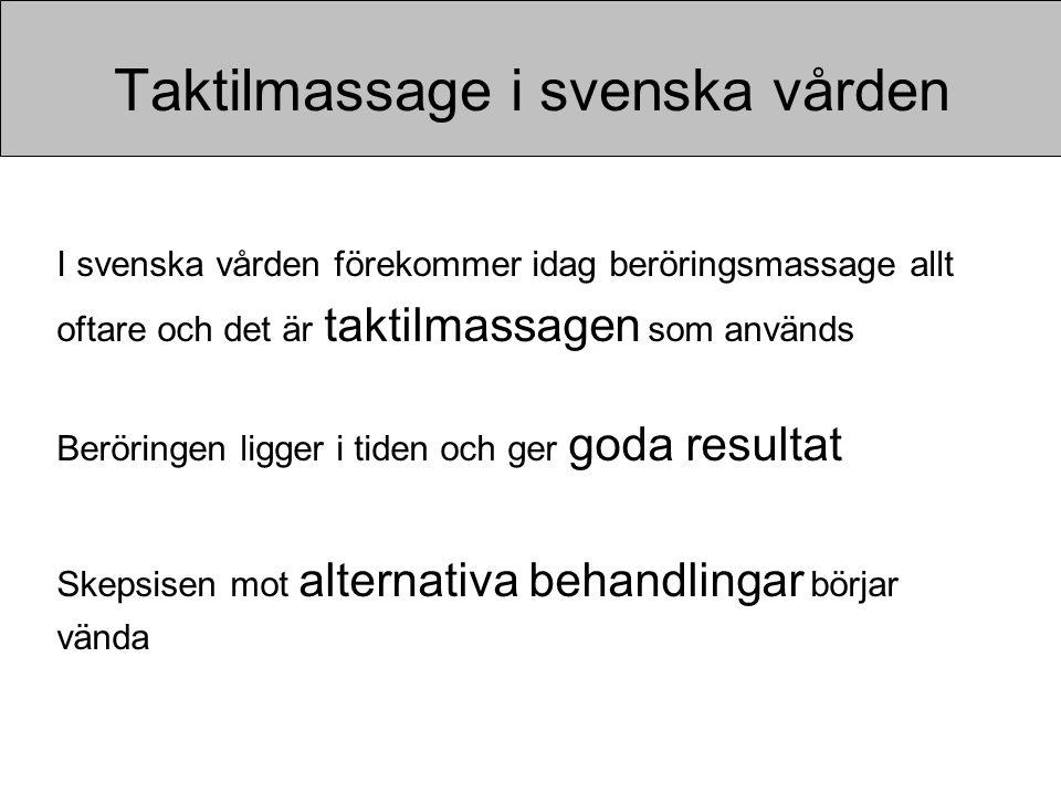 Taktilmassage i svenska vården I svenska vården förekommer idag beröringsmassage allt oftare och det är taktilmassagen som används Beröringen ligger i