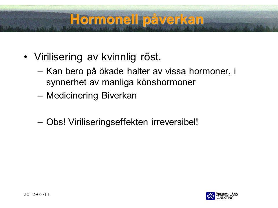 2012-05-11 Hormonell påverkan •Virilisering av kvinnlig röst. –Kan bero på ökade halter av vissa hormoner, i synnerhet av manliga könshormoner –Medici