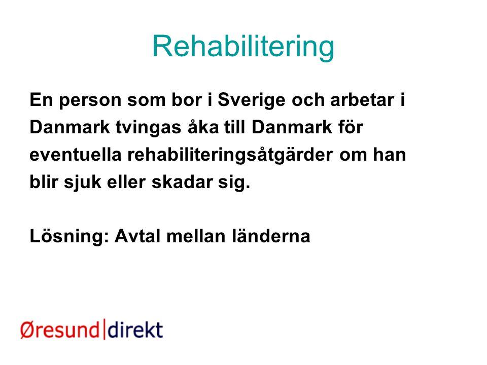 Rehabilitering En person som bor i Sverige och arbetar i Danmark tvingas åka till Danmark för eventuella rehabiliteringsåtgärder om han blir sjuk elle