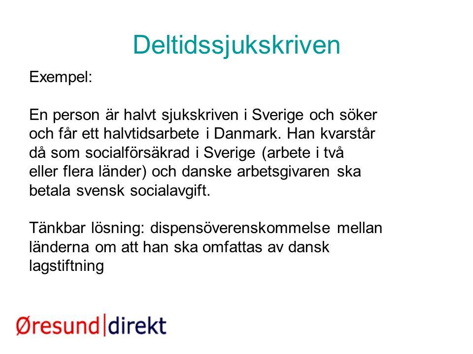 Deltidssjukskriven Exempel: En person är halvt sjukskriven i Sverige och söker och får ett halvtidsarbete i Danmark. Han kvarstår då som socialförsäkr
