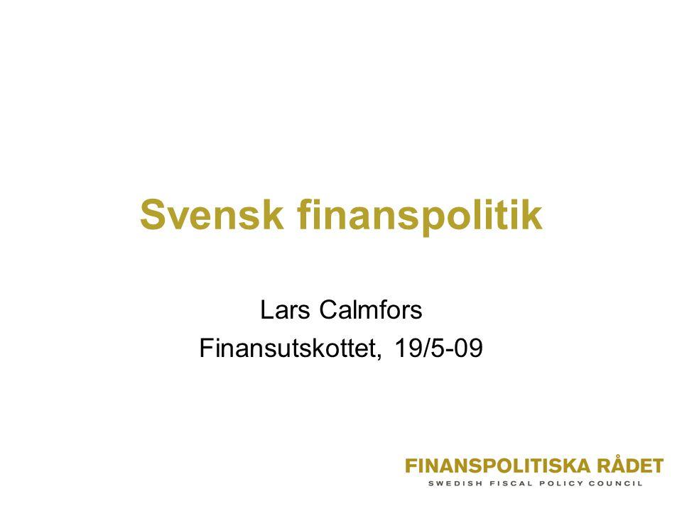 Svensk finanspolitik Lars Calmfors Finansutskottet, 19/5-09