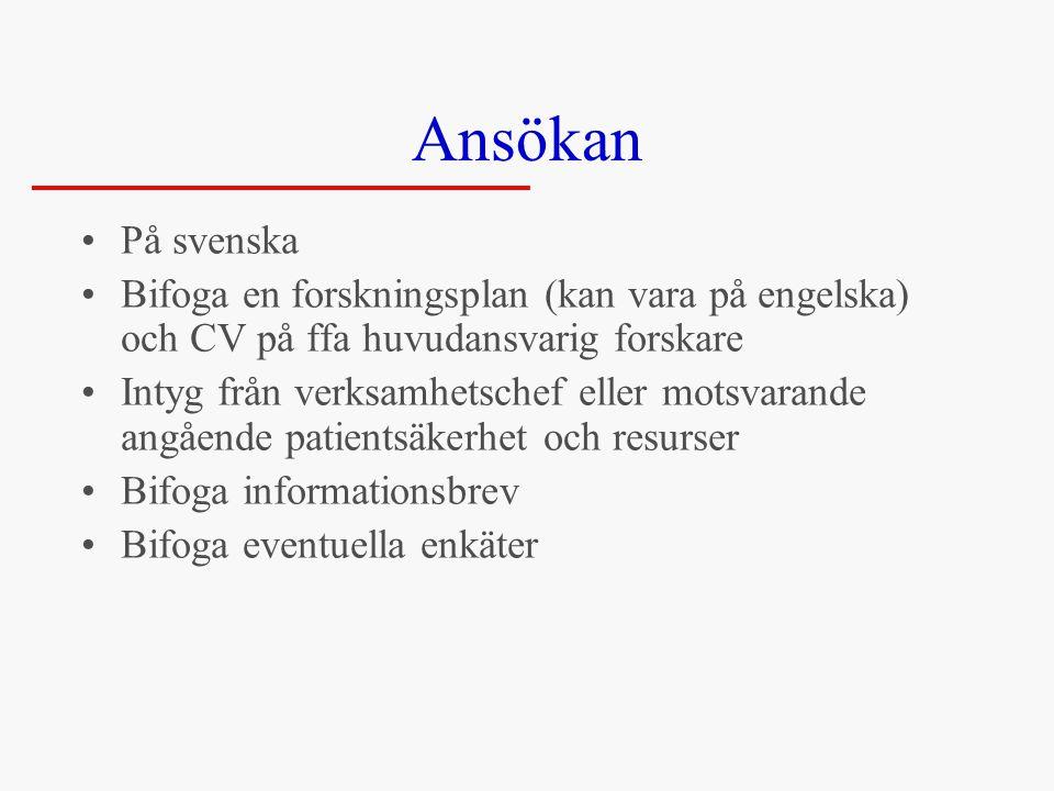 Ansökan •På svenska •Bifoga en forskningsplan (kan vara på engelska) och CV på ffa huvudansvarig forskare •Intyg från verksamhetschef eller motsvarande angående patientsäkerhet och resurser •Bifoga informationsbrev •Bifoga eventuella enkäter