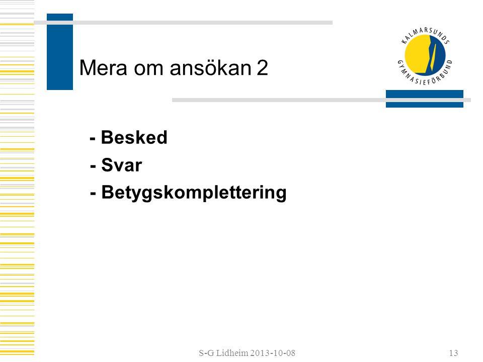 S-G Lidheim 2013-10-08 Mera om ansökan 2 - Besked - Svar - Betygskomplettering 13