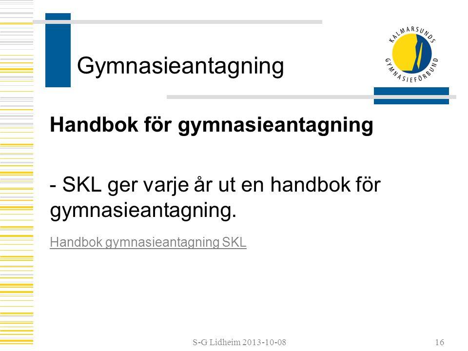S-G Lidheim 2013-10-08 Gymnasieantagning Handbok för gymnasieantagning - SKL ger varje år ut en handbok för gymnasieantagning. Handbok gymnasieantagni