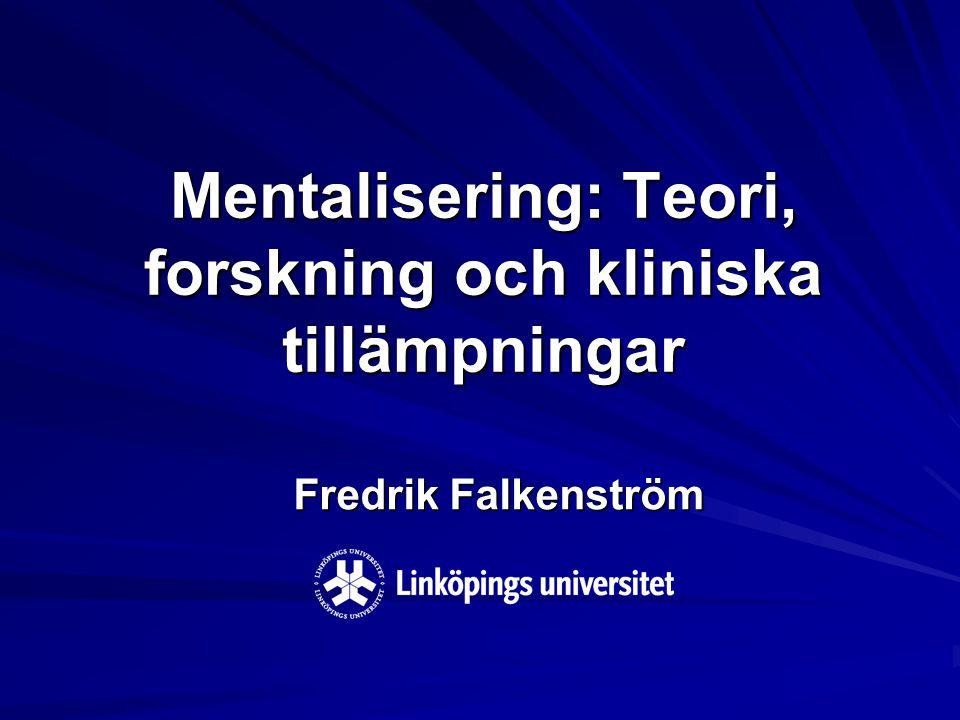 Mentalisering: Teori, forskning och kliniska tillämpningar Fredrik Falkenström