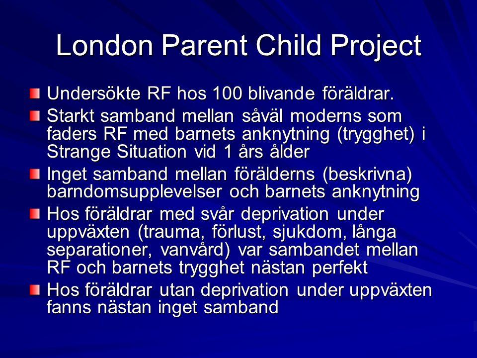 London Parent Child Project Undersökte RF hos 100 blivande föräldrar. Starkt samband mellan såväl moderns som faders RF med barnets anknytning (tryggh