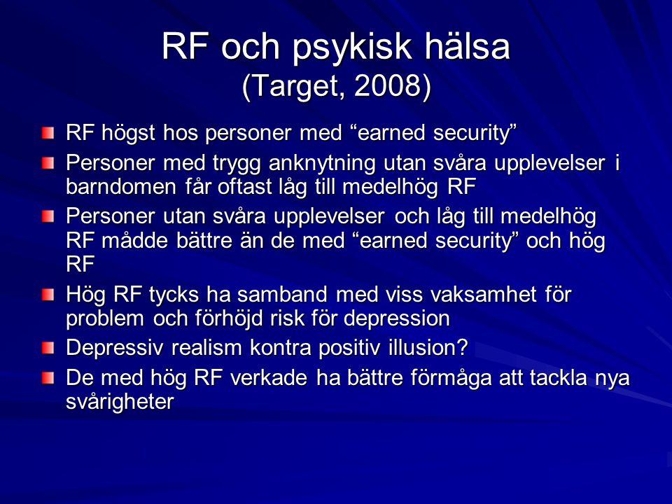 """RF och psykisk hälsa (Target, 2008) RF högst hos personer med """"earned security"""" Personer med trygg anknytning utan svåra upplevelser i barndomen får o"""