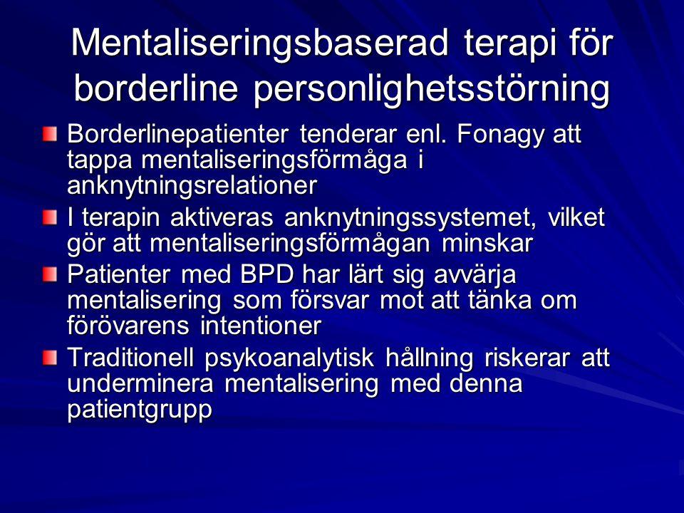 Mentaliseringsbaserad terapi för borderline personlighetsstörning Borderlinepatienter tenderar enl. Fonagy att tappa mentaliseringsförmåga i anknytnin