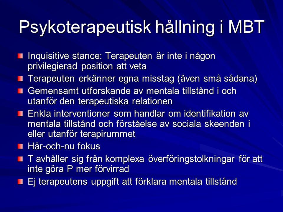 Psykoterapeutisk hållning i MBT Inquisitive stance: Terapeuten är inte i någon privilegierad position att veta Terapeuten erkänner egna misstag (även