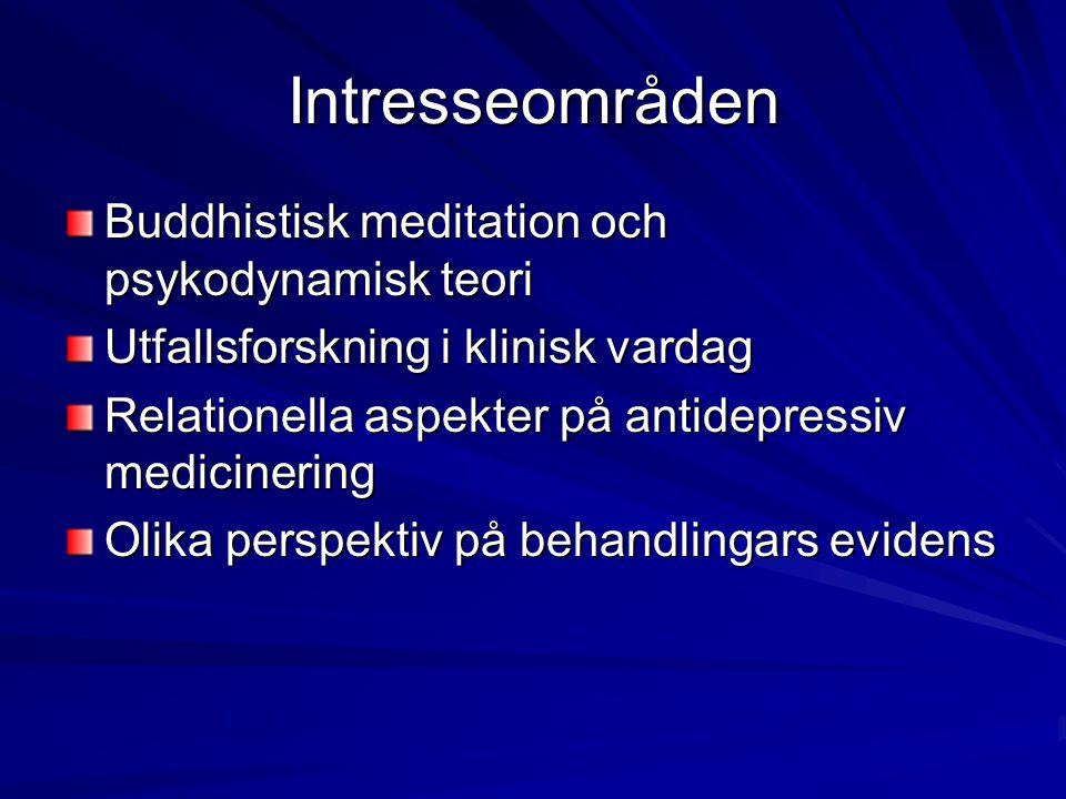 Intresseområden Buddhistisk meditation och psykodynamisk teori Utfallsforskning i klinisk vardag Relationella aspekter på antidepressiv medicinering O