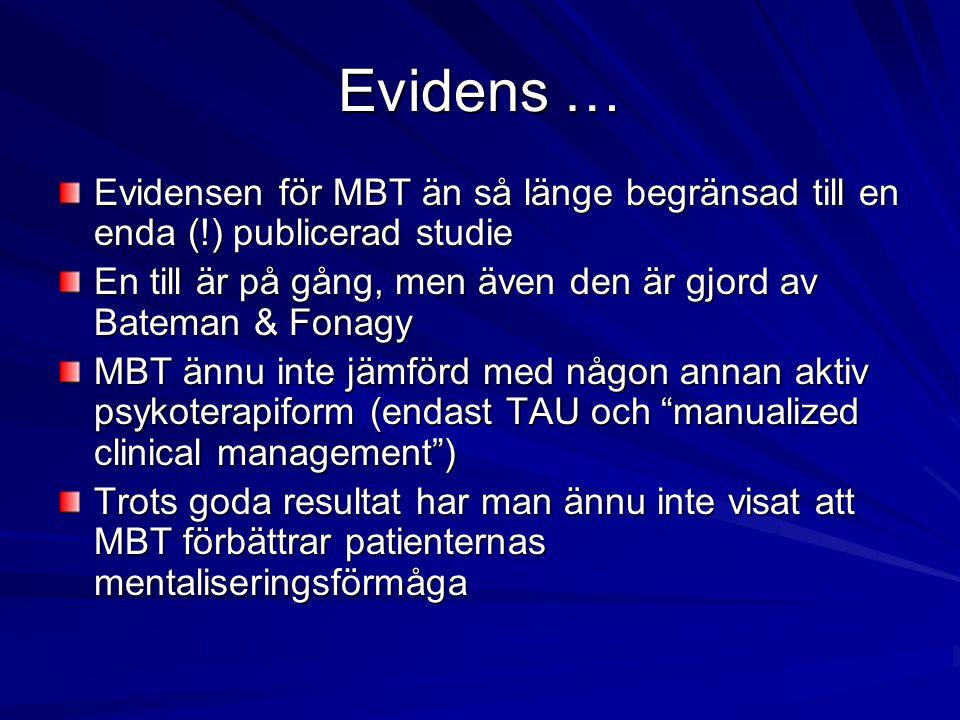 Evidens … Evidensen för MBT än så länge begränsad till en enda (!) publicerad studie En till är på gång, men även den är gjord av Bateman & Fonagy MBT