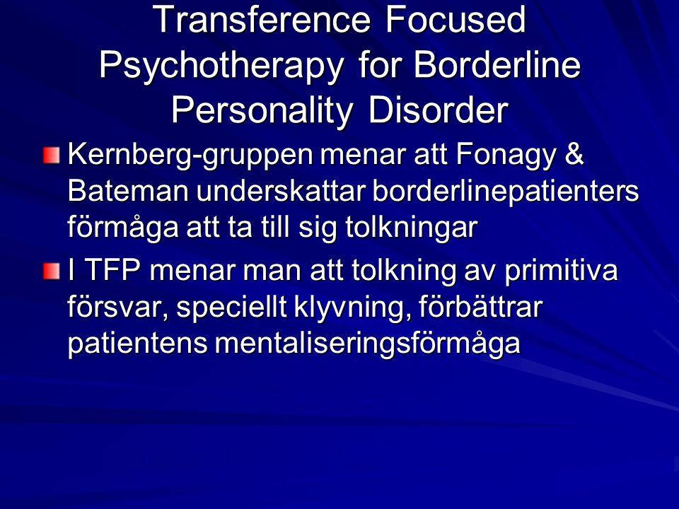 Transference Focused Psychotherapy for Borderline Personality Disorder Kernberg-gruppen menar att Fonagy & Bateman underskattar borderlinepatienters f