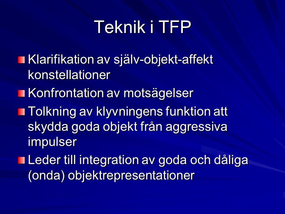 Teknik i TFP Klarifikation av själv-objekt-affekt konstellationer Konfrontation av motsägelser Tolkning av klyvningens funktion att skydda goda objekt