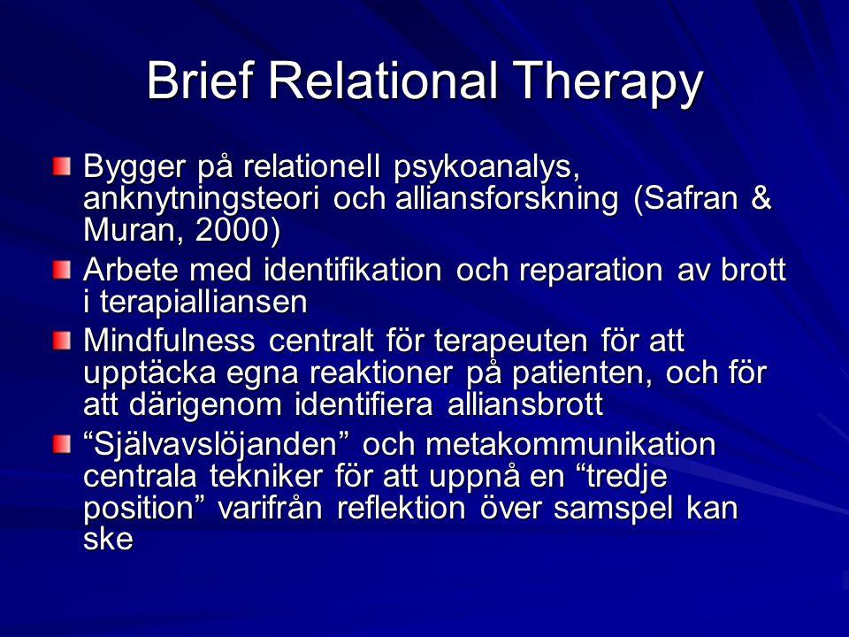 Brief Relational Therapy Bygger på relationell psykoanalys, anknytningsteori och alliansforskning (Safran & Muran, 2000) Arbete med identifikation och