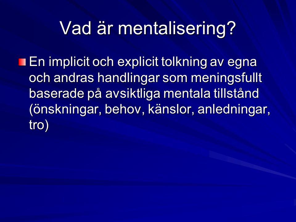 Idén bakom MBT Alla traditionella psykoterapier förutsätter mentalisering, speciellt insiktsorienterad psykoterapi I icke-mentaliserande läge krävs interventioner för att återupprätta mentalisering Fokus på mentalisering som process snarare än innehåll