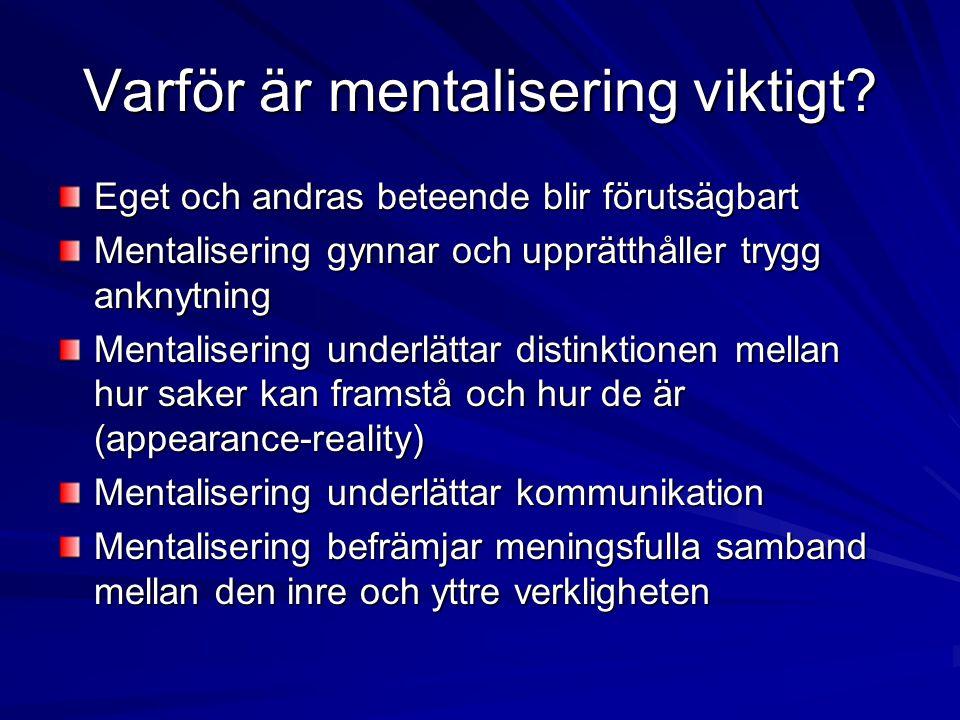 Varför är mentalisering viktigt? Eget och andras beteende blir förutsägbart Mentalisering gynnar och upprätthåller trygg anknytning Mentalisering unde