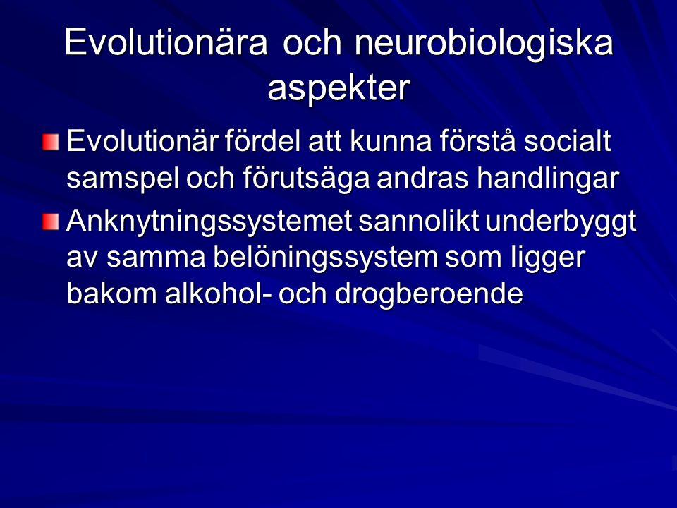 Evolutionära och neurobiologiska aspekter Evolutionär fördel att kunna förstå socialt samspel och förutsäga andras handlingar Anknytningssystemet sann