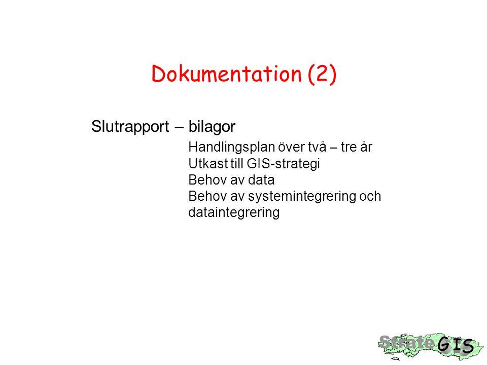 Dokumentation (2) Slutrapport – bilagor Handlingsplan över två – tre år Utkast till GIS-strategi Behov av data Behov av systemintegrering och dataintegrering