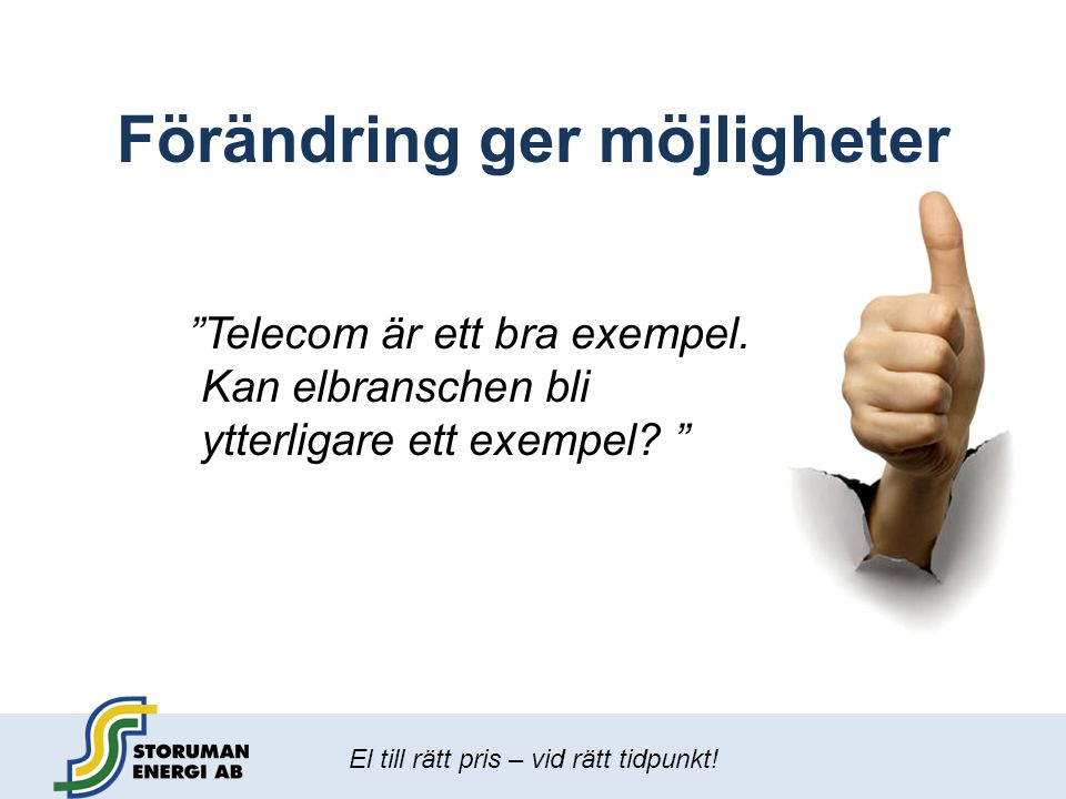 """El till rätt pris – vid rätt tidpunkt! Förändring ger möjligheter """"Telecom är ett bra exempel. Kan elbranschen bli ytterligare ett exempel? """""""