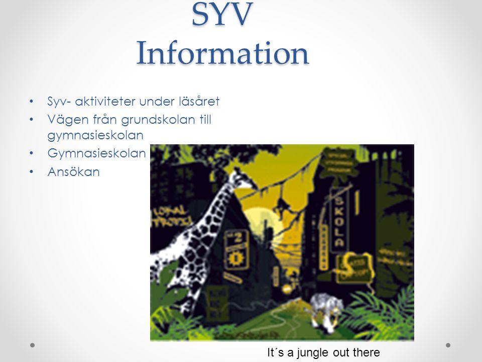 SYV Information • Syv- aktiviteter under läsåret • Vägen från grundskolan till gymnasieskolan • Gymnasieskolan • Ansökan It´s a jungle out there