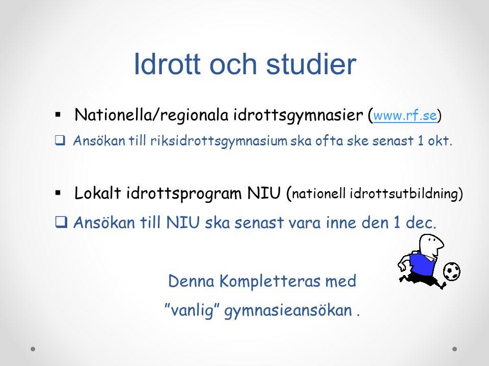 Idrott och studier  Nationella/regionala idrottsgymnasier ( www.rf.se) www.rf.se  Ansökan till riksidrottsgymnasium ska ofta ske senast 1 okt.