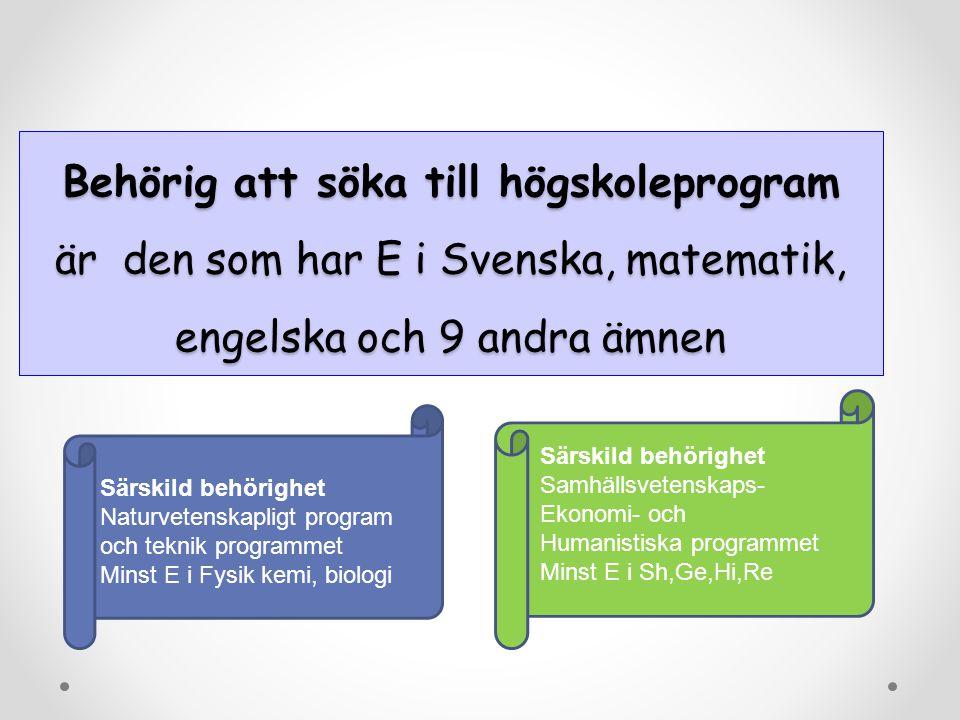 Särskild behörighet Naturvetenskapligt program och teknik programmet Minst E i Fysik kemi, biologi Behörig att söka till högskoleprogram är den som har E i Svenska, matematik, engelska och 9 andra ämnen Särskild behörighet Samhällsvetenskaps- Ekonomi- och Humanistiska programmet Minst E i Sh,Ge,Hi,Re