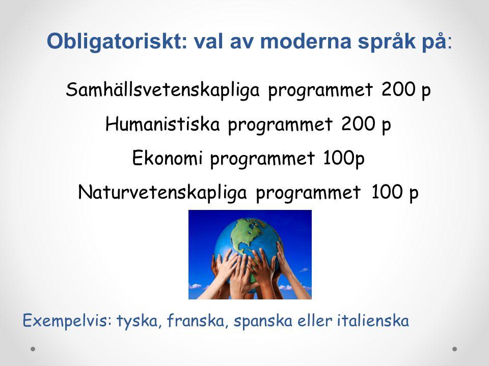 Obligatoriskt: val av moderna språk på: Samhällsvetenskapliga programmet 200 p Humanistiska programmet 200 p Ekonomi programmet 100p Naturvetenskaplig