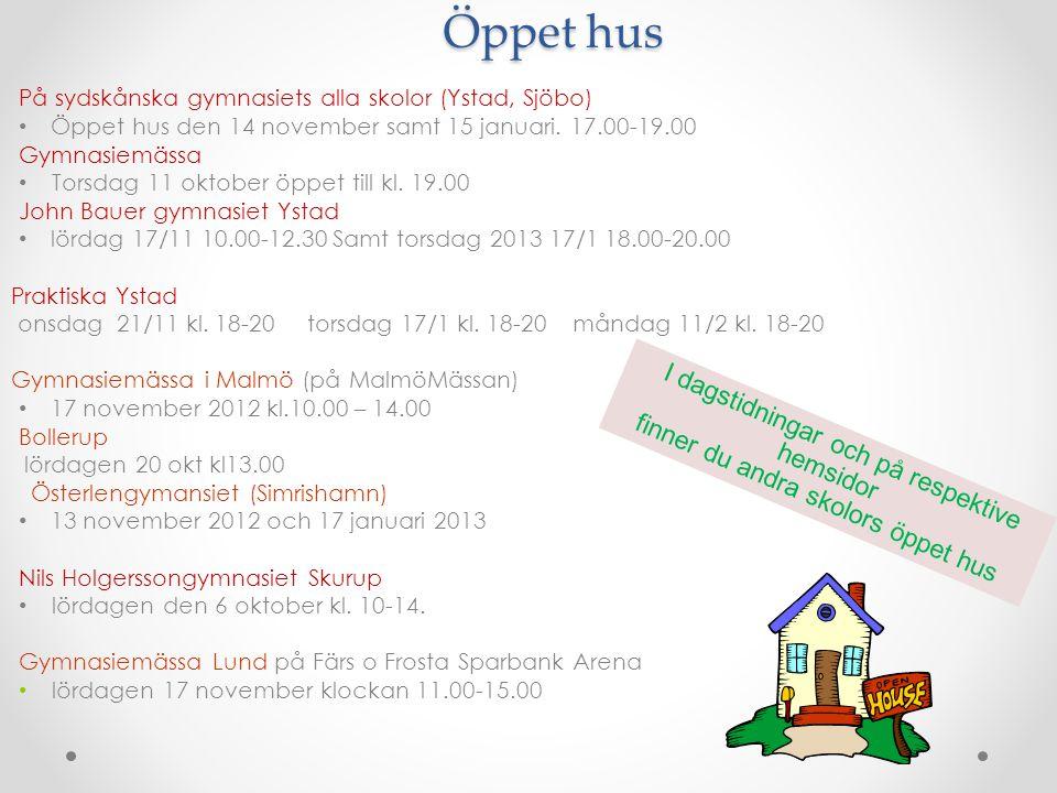 I dagstidningar och på respektive hemsidor finner du andra skolors öppet hus Öppet hus Öppet hus På sydskånska gymnasiets alla skolor (Ystad, Sjöbo) • Öppet hus den 14 november samt 15 januari.