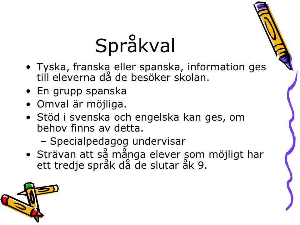 Språkval •Tyska, franska eller spanska, information ges till eleverna då de besöker skolan. •En grupp spanska •Omval är möjliga. •Stöd i svenska och e
