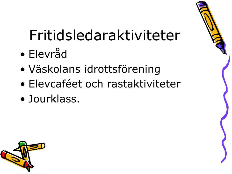 Fritidsledaraktiviteter •Elevråd •Väskolans idrottsförening •Elevcaféet och rastaktiviteter •Jourklass.