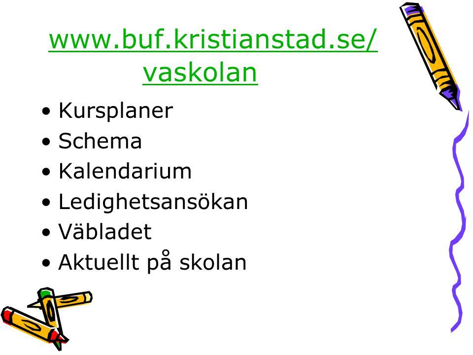 www.buf.kristianstad.se/ vaskolan •Kursplaner •Schema •Kalendarium •Ledighetsansökan •Väbladet •Aktuellt på skolan