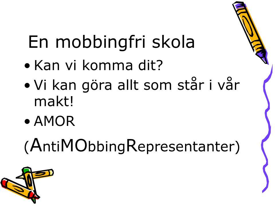 En mobbingfri skola •Kan vi komma dit? •Vi kan göra allt som står i vår makt! •AMOR ( A nti MO bbing R epresentanter)