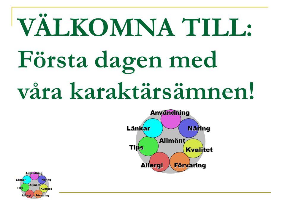 Tips Kvalitet Näring Förvaring Allmänt Användning Länkar Allergi VÄLKOMNA TILL: Första dagen med våra karaktärsämnen!