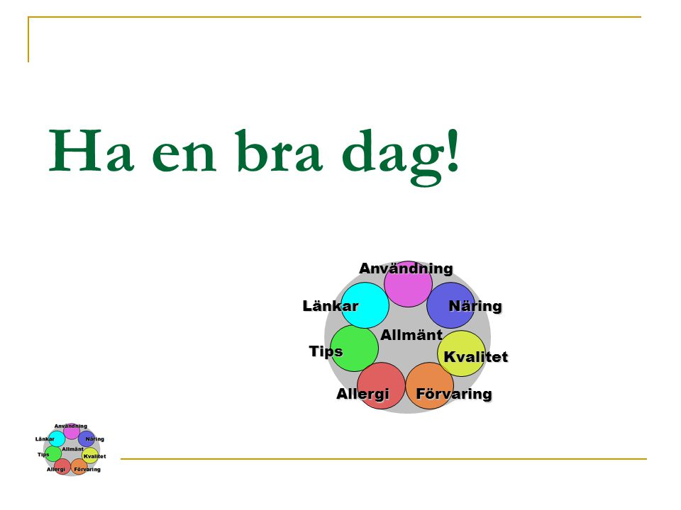 Tips Kvalitet Näring Förvaring Allmänt Användning Länkar Allergi Ha en bra dag!