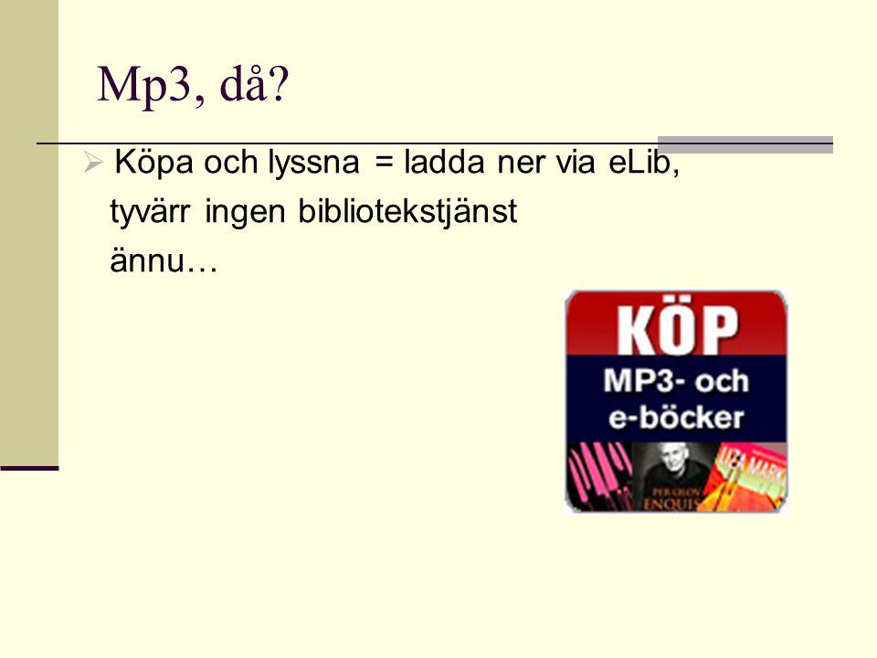 Mp3, då  Köpa och lyssna = ladda ner via eLib, tyvärr ingen bibliotekstjänst ännu…