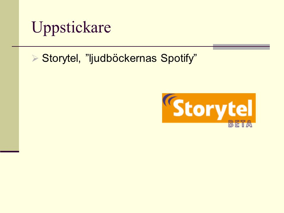 Uppstickare  Storytel, ljudböckernas Spotify