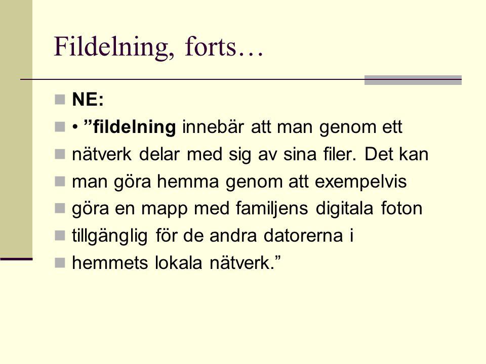 Fildelning, forts…  NE:  • fildelning innebär att man genom ett  nätverk delar med sig av sina filer.