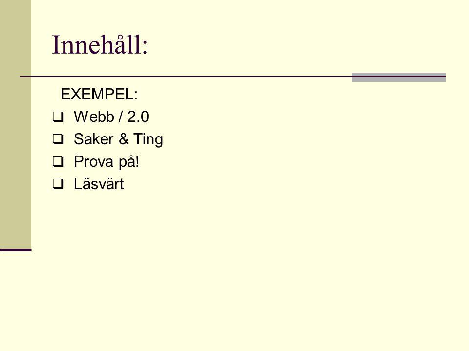 Innehåll: EXEMPEL:  Webb / 2.0  Saker & Ting  Prova på!  Läsvärt