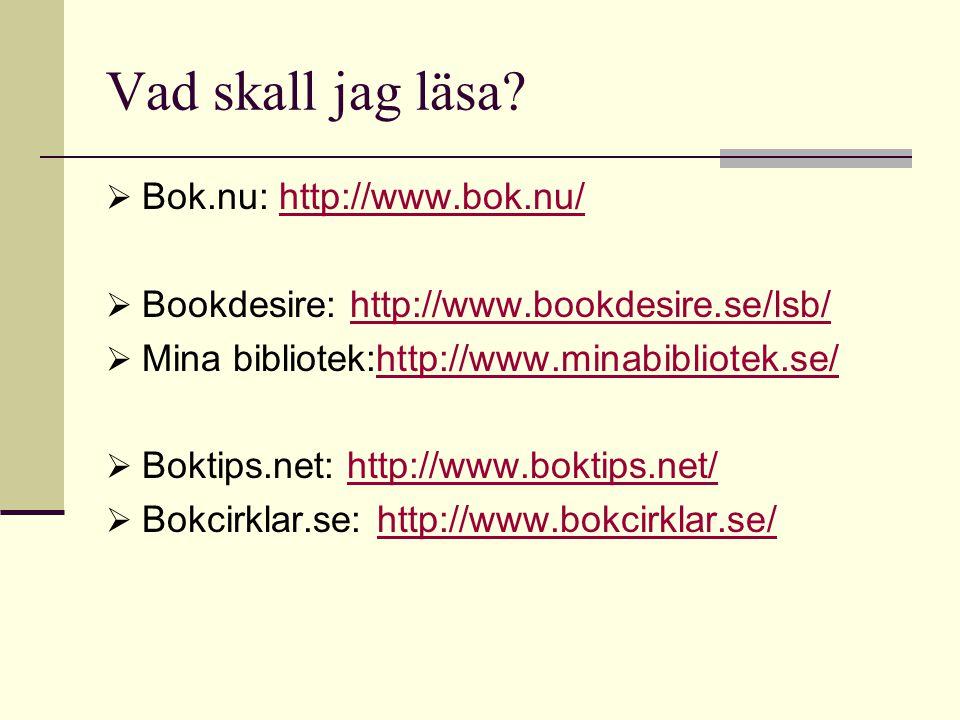 Vad skall jag läsa?…forts  Bookseer: http://bookseer.com/http://bookseer.com/  Whichbook:http://www.whichbook.net/http://www.whichbook.net/  When I'm alone, I sometimes wish I could read faster: http://timespentalone.com/readinglist/ http://timespentalone.com/readinglist/