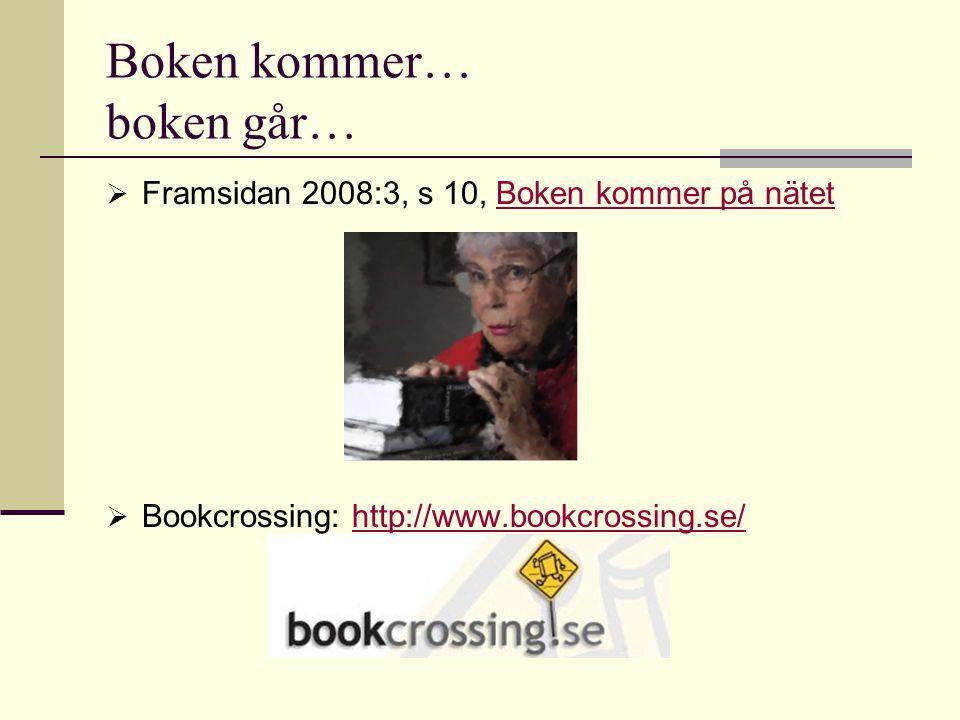 Boken kommer… boken går…  Framsidan 2008:3, s 10, Boken kommer på nätetBoken kommer på nätet  Bookcrossing: http://www.bookcrossing.se/http://www.bookcrossing.se/