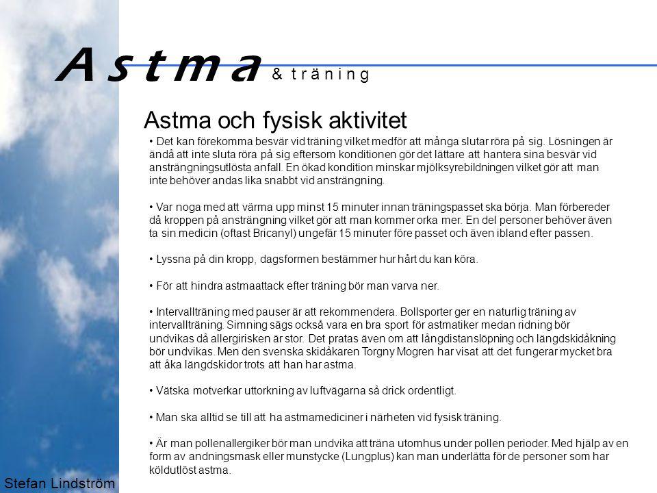 Stefan Lindström A s t m a & t r ä n i n g Astma och fysisk aktivitet • Det kan förekomma besvär vid träning vilket medför att många slutar röra på sig.