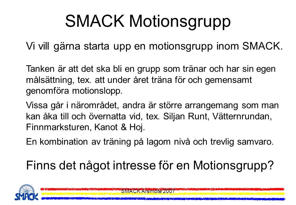 SMACK Årsmöte 2007 SMACK Motionsgrupp Vi vill gärna starta upp en motionsgrupp inom SMACK. Tanken är att det ska bli en grupp som tränar och har sin e