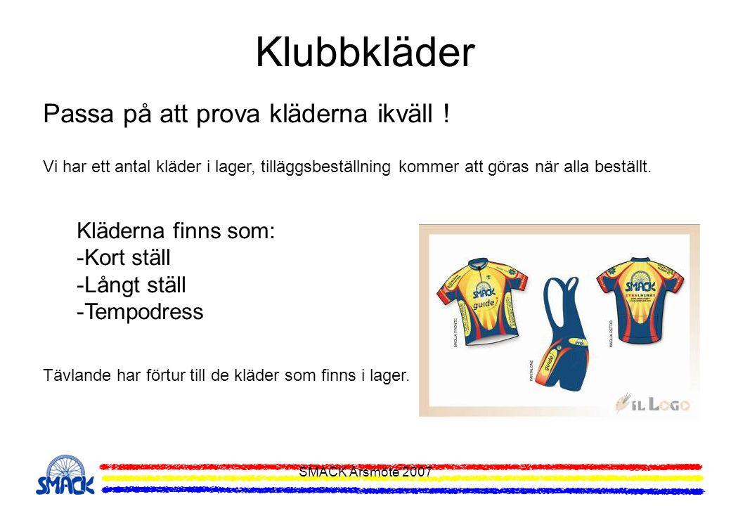 SMACK Årsmöte 2007 Klubbkläder Passa på att prova kläderna ikväll ! Vi har ett antal kläder i lager, tilläggsbeställning kommer att göras när alla bes